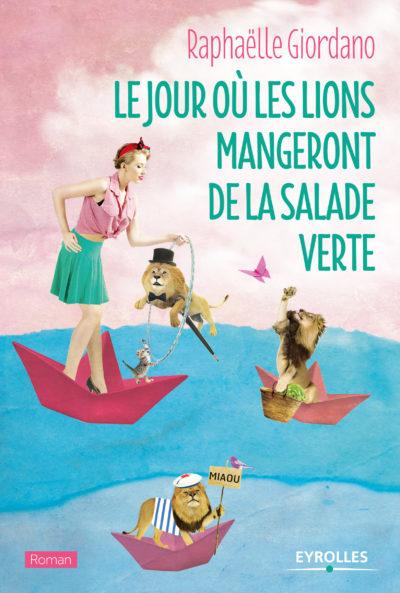 Le-jour-ou-les-lions-mangeront-de-la-salade-verte-le-nouveau-roman-de-Raphaelle-Giordano-qui-va-vous-faire-du-bien